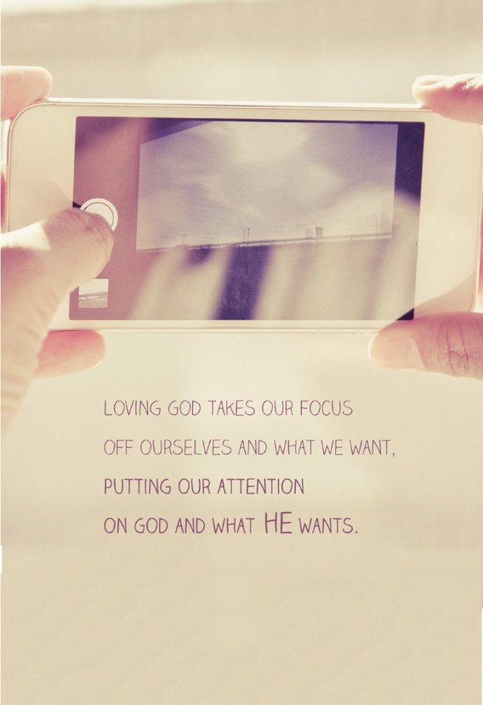 Loving God takes our focus off ourselves and what we want, putting our attention on God and what He wants. | #YourBeautifulHeart by Lauren Scruggs