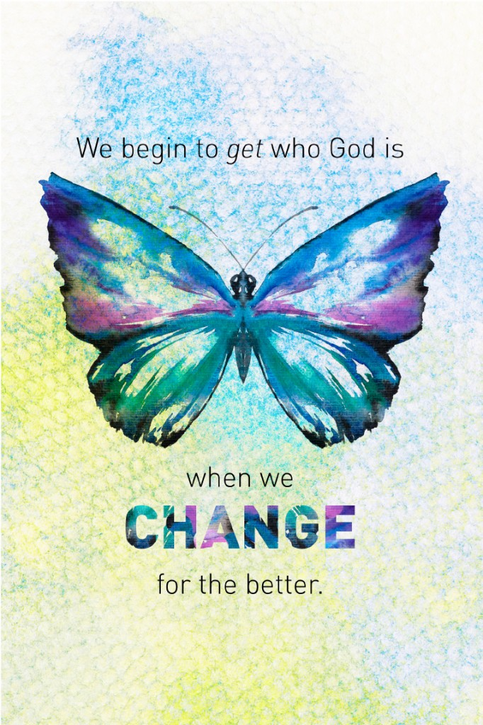 We begin to get who God is when we change for the better. #YourBeautifulHeart by Lauren Scruggs